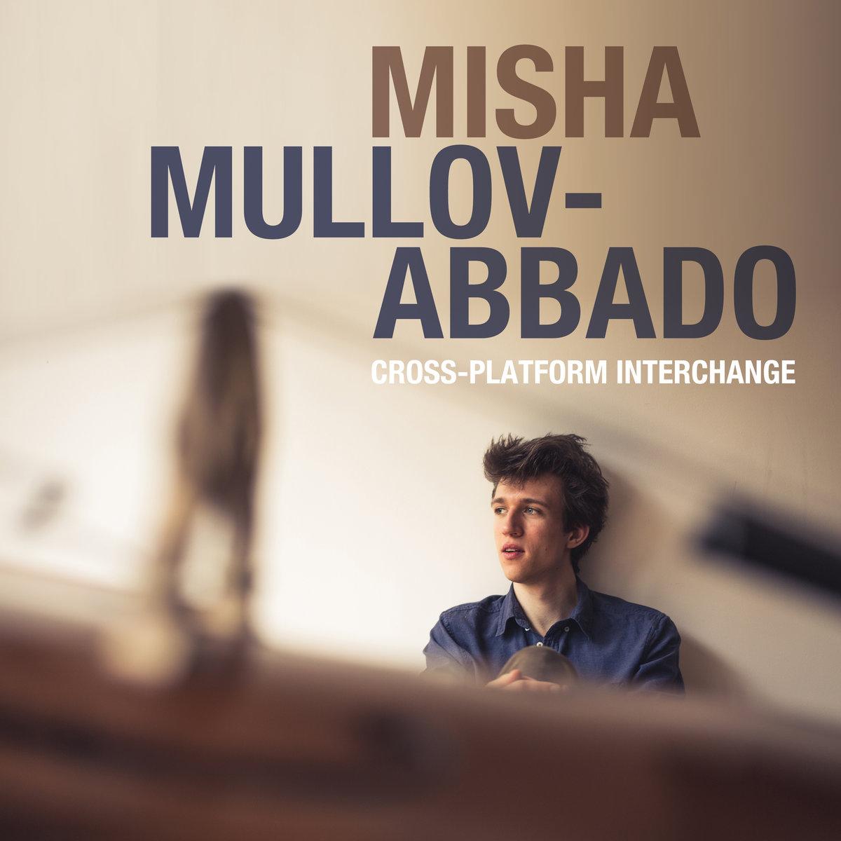 Обложка альбома «Cross-Platform Interchange» Misha Mullov-Abbado (2017)