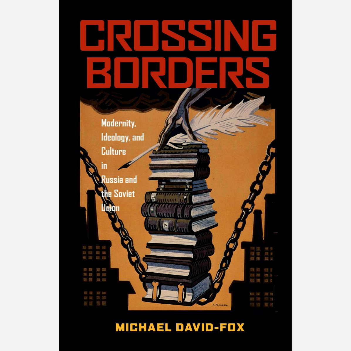 Обложка книги Michael David-Fox «Crossing Borders: Modernity, Ideology, and Culture in Russia and the Soviet Union»